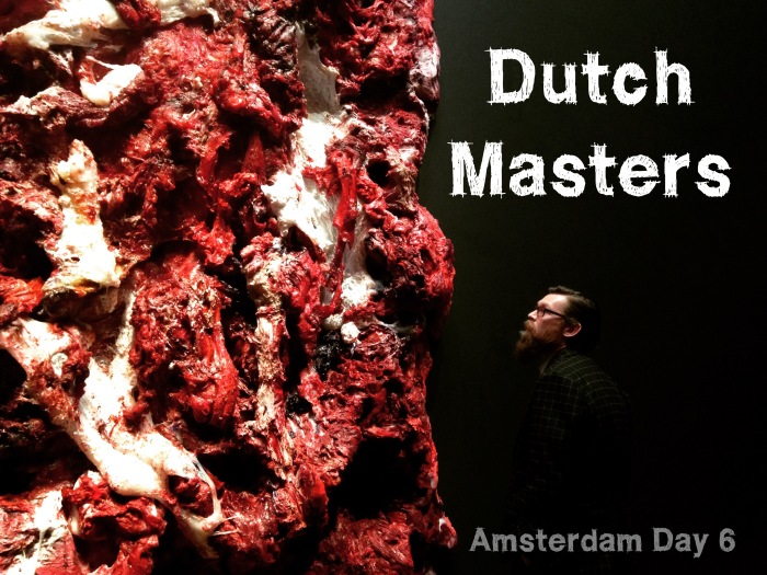 Amsterdam Day 6 : Dutch Masters